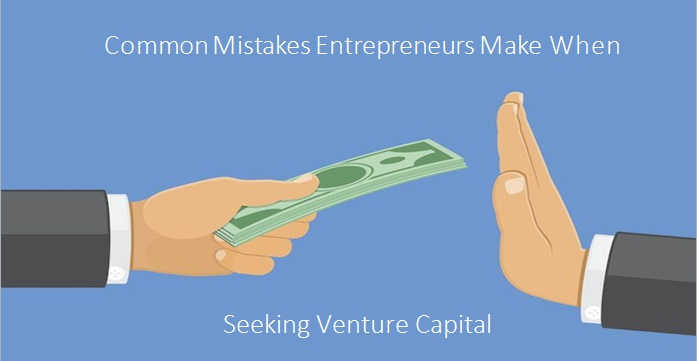 Common Mistakes Entrepreneurs Make When Seeking Venture Capital